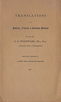 WOODWARD, G.R. (George Ratcliffe), 1848-1934 : TRANSLATIONS OF ITALIAN, FRENCH & GERMAN POEMS.