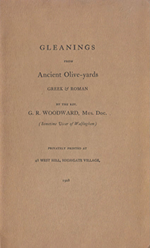 WOODWARD, G.R. (George Ratcliffe), 1848-1934 : GLEANINGS FROM ANCIENT OLIVE-YARDS, GREEK & ROMAN.