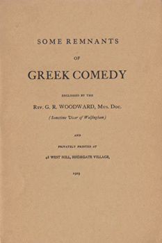 WOODWARD, G.R. (George Ratcliffe), 1848-1934 : SOME REMNANTS OF GREEK COMEDY : ENGLISHED BY THE REV. G. R. WOODWARD ...