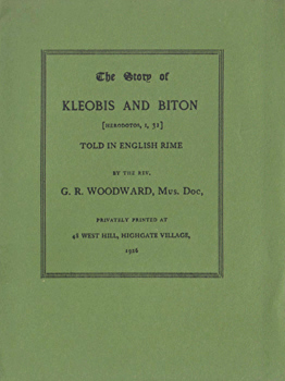 WOODWARD, G.R. (George Ratcliffe), 1848-1934 : THE STORY OF KLEOBIS AND BITON (HERODOTOS, 1, 31) TOLD IN ENGLISH RIME BY THE REV. G. R. WOODWARD ...