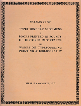 BIRRELL & GARNETT - [POLLARD, Graham (Henry Graham), 1903-1976] : CATALOGUE OF : I. TYPEFOUNDERS' SPECIMENS ; II. BOOKS PRINTED IN FOUNTS OF HISTORIC IMPORTANCE : III. WORKS ON TYPEFOUNDING, PRINTING & BIBLIOGRAPHY OFFERED FOR SALE.