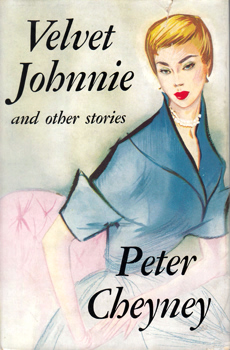CHEYNEY, Peter (Reginald Southouse), 1896-1951 : VELVET JOHNNIE AND OTHER STORIES.