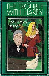STORY, Jack Trevor, 1917-1991 : THE TROUBLE WITH HARRY.