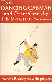 MORTON, J.B. (John Bingham), 1893-1979 : THE DANCING CABMAN AND OTHER VERSES.