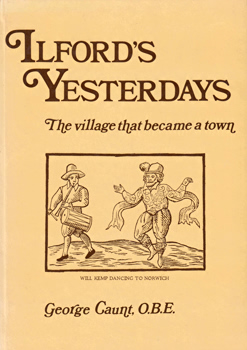 CAUNT, George, 1908-1977 : ILFORD'S YESTERDAYS : THE VILLAGE THAT BECAME A TOWN.