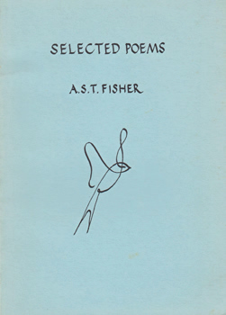 FISHER, A.S.T. (Arthur Stanley Theodore), 1906-1989 : SELECTED POEMS.