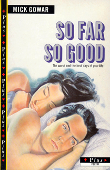 GOWAR, Mick, 1951- : SO FAR SO GOOD : POEMS.