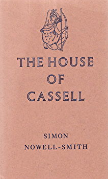 NOWELL-SMITH, Simon, 1909-1996 : THE HOUSE OF CASSELL : 1848-1958.