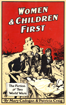 CADOGAN, Mary & CRAIG, Patricia, 1952- : WOMEN AND CHILDREN FIRST : THE FICTION OF TWO WORLD WARS.