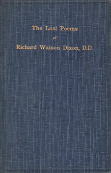 DIXON, Richard Watson, 1833-1900 : THE LAST POEMS OF RICHARD WATSON DIXON D.D.