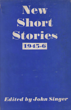 SINGER, John – editor : NEW SHORT STORIES : 1945-1946.