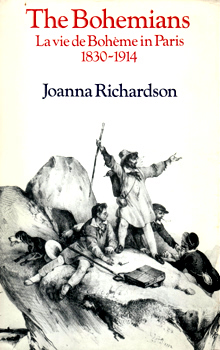 RICHARDSON, Joanna : THE BOHEMIANS : LA VIE DE BOHÈME IN PARIS 1830-1914.