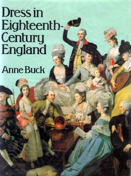 BUCK, Anne (Anne Mary), 1910-2005 : DRESS IN EIGHTEENTH-CENTURY ENGLAND.