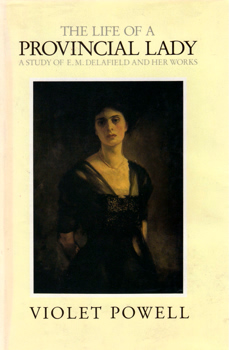 POWELL, Violet (Violet Georgiana, Lady), 1912-2002 : THE LIFE OF A PROVINCIAL LADY : A STUDY OF E. M. DELAFIELD AND HER WORKS.