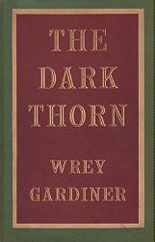 GARDINER, Wrey (Charles Wrey), 1901-1981 : THE DARK THORN.