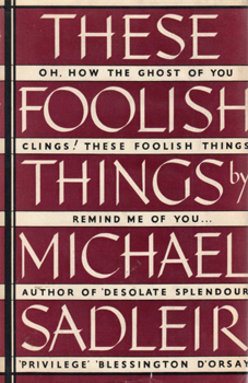 SADLEIR, Michael (Michael Thomas Harvey), 1888-1957 : THESE FOOLISH THINGS : A STORY.