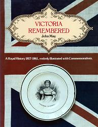 MAY, John, 1926- : VICTORIA REMEMBERED : A ROYAL HISTORY 1817-1861, ENTIRELY ILLUSTRATED WITH COMMEMORATIVES.