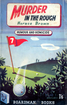 BROWN, Horace, 1908- - [ALLEN, Leslie] : MURDER IN THE ROUGH.
