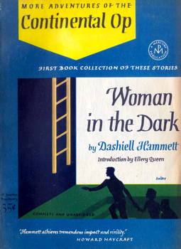 HAMMETT, Dashiell (Samuel Dashiell), 1894-1961 : WOMAN IN THE DARK : MORE ADVENTURES OF THE CONTINENTAL OP.