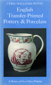 WILLIAMS-WOOD, Cyril, 1909-1986 : ENGLISH TRANSFER-PRINTED POTTERY AND PORCELAIN : A HISTORY OF OVER-GLAZE PRINTING.