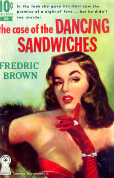 BROWN, Fredric (Fredric William), 1906-1972 : THE CASE OF THE DANCING SANDWICHES.
