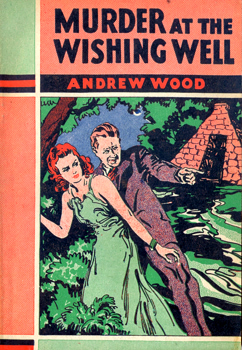 WOOD, Andrew, 1890-1967 : MURDER AT THE WISHING WELL.