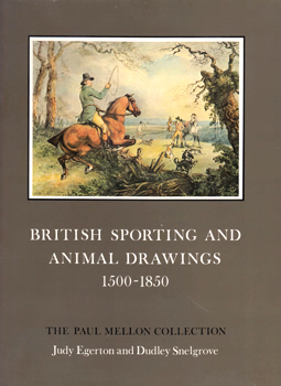 EGERTON, Judy (Judith Emilie), 1928-2012 & SNELGROVE, Dudley (Dudley Francis), 1906-1992 : BRITISH SPORTING AND ANIMAL DRAWINGS : C.1500-1850. A CATALOGUE.
