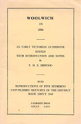 ERWOOD, P.M.E. (Peter Malcolm Elliston), 1921-2010 – editor : WOOLWICH IN 1846 : AN EARLY VICTORIAN GUIDEBOOK EDITED WITH INTRODUCTION AND NOTES BY P. M. E. ERWOOD. WITH REPRODUCTIONS OF FIVE HITHERTO UNPUBLISHED SKETCHES OF THE DISTRICT MADE ABOUT 1840.