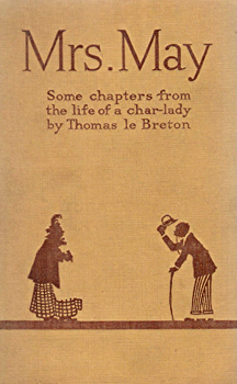 """LE BRETON, Thomas� – [FORD, Thomas Murray, 1854-1932] : MRS MAY : SOME CHAPTERS FROM THE LIFE OF A CHAR-LADY."