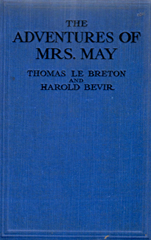 """LE BRETON, Thomas"" – [FORD, Thomas Murray, 1854-1932] & BEVIR, Harold, 1887-1944 : THE ADVENTURES OF MRS. MAY : SOME INCIDENTS IN THE LIFE OF A CHARLADY WHOSE MOTTO IS ""DO OR BE DONE."""