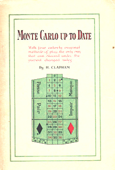 CLAPHAM, H. : MONTE CARLO UP TO DATE : WITH FOUR ENTIRELY ORIGINAL METHODS OF PLAY, THE ONLY ONES THAT CAN SUCCEED UNDER THE PRESENT CHANGED RULES.