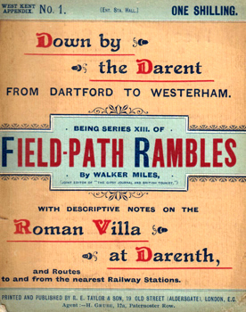 """MILES, Walker"" – [TAYLOR, Edmund] : DOWN BY THE DARENT : A SERIES OF FIELD-PATH RAMBLES FROM DARTFORD TO WESTERHAM ; ALSO A DESCRIPTIVE ACCOUNT OF THE ROMAN VILLA AT DARENTH, WITH ROUTES TO AND FROM THE NEAREST RAILWAY STATIONS."