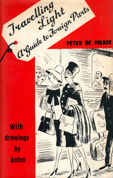 DE POLNAY, Peter, 1906-1984 : TRAVELLING LIGHT : A GUIDE TO FOREIGN PARTS.