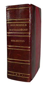 BEETON, Isabella Mary, 1836-1865 : THE BOOK OF HOUSEHOLD MANAGEMENT; COMPRISING INFORMATION FOR THE MISTRESS, HOUSEKEEPER, COOK, KITCHEN-MAID,  BUTLER, FOOTMAN, COACHMAN ...