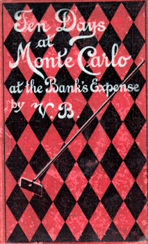 [BETHELL, Victor (Albert Victor), 1864-1927] : TEN DAYS AT MONTE CARLO AT THE BANK'S EXPENSE : CONTAINING HINTS TO VISITORS AND A GENERAL GUIDE TO THE NEIGHBOURHOOD. BY V. B.