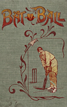 LESTER, J.H. (John Henry) - editor : BAT V. BALL. THE BOOK OF INDIVIDUAL CRICKET RECORDS, &C. 1864-1900.
