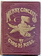 MERRY CONCEITS AND WHIMSICAL RHYMES. WRITTEN AND DRAWN BY CHARLES H. ROSS.