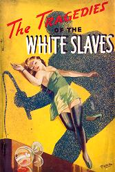 LYTLE, H.M. (Hal Mcleod) : TRAGEDIES OF THE WHITE SLAVE : TRUE STORIES OF THE WHITE SLAVERY TAKEN FROM ACTUAL LIFE, EACH ONE DEALING WITH A DIFFERENT METHOD BY WHICH WHITE SLAVERS HAVE LURED INNOCENT VICTIMS TO DESTRUCTION.