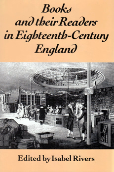 RIVERS, Isabel - editor : BOOKS AND THEIR READERS IN EIGHTEENTH-CENTURY ENGLAND.