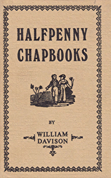 DAVISON, William, 1781-1858 : HALFPENNY CHAPBOOKS.