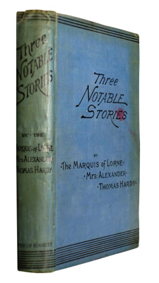 HARDY, Thomas, 1840-1928 & OTHERS : THREE NOTABLE STORIES : LOVE AND PERIL : TO BE, OR NOT TO BE : THE MELANCHOLY HUSSAR.