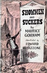 GORHAM, Maurice (Maurice Anthony Coneys), 1902-1975 : SHOWMEN & SUCKERS : AN EXCURSION ON THE CRAZY FRINGE OF THE ENTERTAINMENT WORLD.