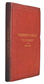 BEVAN, G. Phillips (George Phillips), 1830-1889 : TOURISTS' GUIDE TO THE COUNTY OF SURREY; CONTAINING FULL INFORMATION CONCERNING ALL ITS FAVOURITE PLACES OF RESORT.