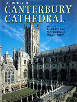 COLLINSON, Patrick, 1929-2011 & OTHERS – editors : A HISTORY OF CANTERBURY CATHEDRAL.