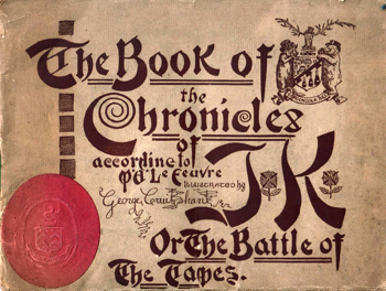 LE FEUVRE, P.E. : THE BOOK OF THE CHRONICLES OF J. K. : OR THE BATTLE OF THE TAPES.