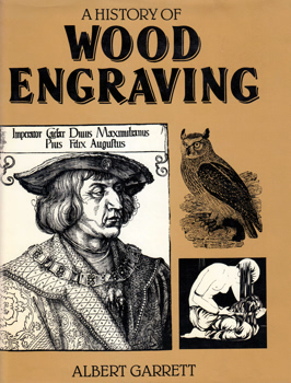 GARRETT, Albert, 1915-1983 : A HISTORY OF [BRITISH] WOOD ENGRAVING.