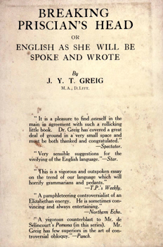 GREIG, J.Y.T. (John Young Thomson), 1891- 1963 : BREAKING PRISCIAN'S HEAD, OR, ENGLISH AS SHE WILL BE SPOKE AND WROTE.