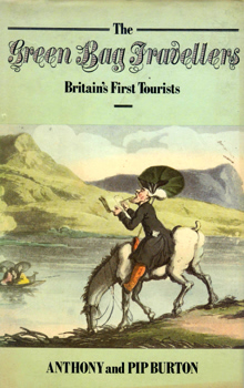 BURTON, Anthony, 1942- & BURTON, Pip : THE GREEN BAG TRAVELLERS : BRITAIN'S FIRST TOURISTS.