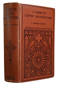 BUMPUS, T. Francis (Thomas Francis), 1861-1916 : A GUIDE TO GOTHIC ARCHITECTURE.