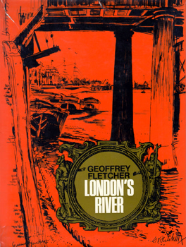 FLETCHER, Geoffrey (Geoffrey Scowcroft), 1923-2004 : LONDON'S RIVER.